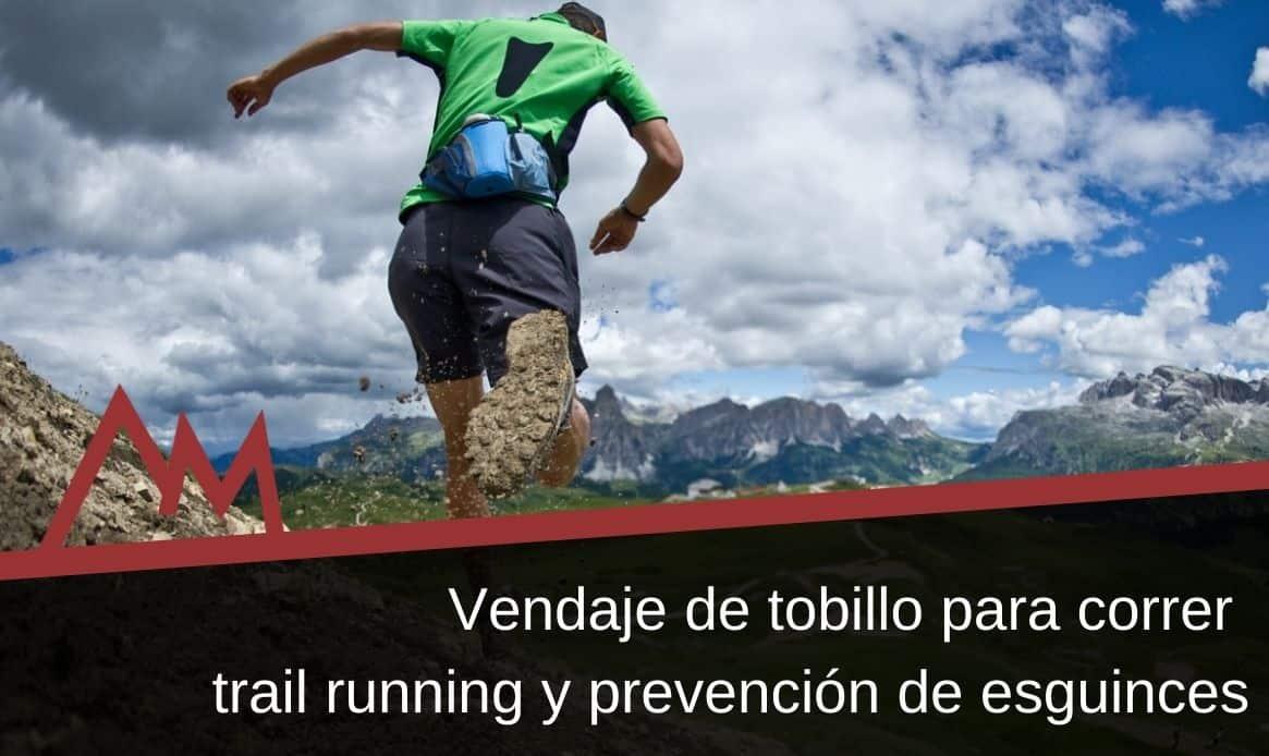 Vendaje de tobillo para correr trail running y prevenir esguinces